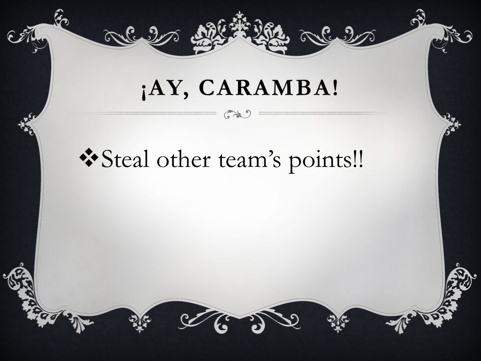 ¡AY, CARAMBA! Steal other teams points!!