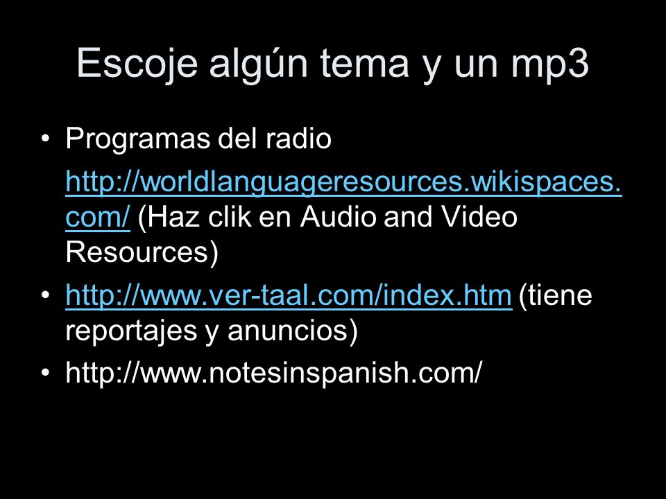 Escoje algún tema y un mp3 Programas del radio http://worldlanguageresources.wikispaces.