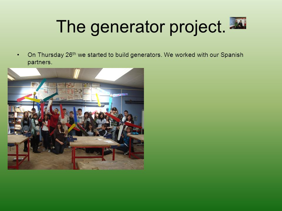 The generator project. On Thursday 26 th we started to build generators.