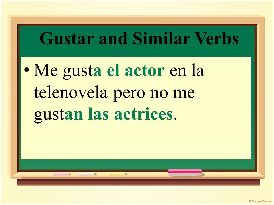 Gustar and Similar Verbs If the subject is singular, use gusta.