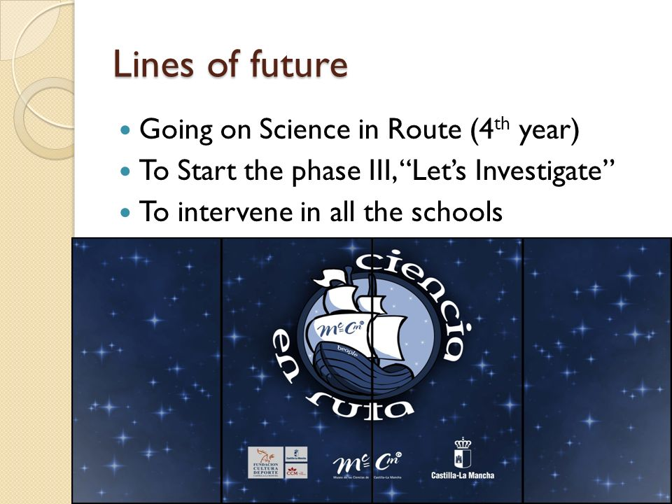 Lines of future Going on Science in Route (4 th year) To Start the phase III, Lets Investigate To intervene in all the schools 18 Santiago Langreo.