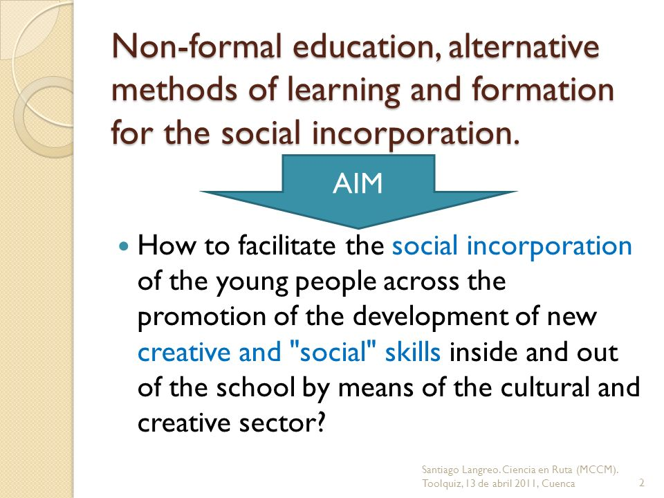 Non-formal education, alternative methods of learning and formation for the social incorporation.