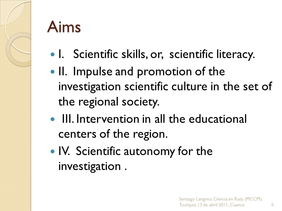 Aims I. Scientific skills, or, scientific literacy.