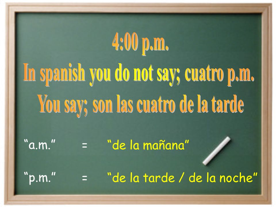Mañana = Morning Tarde = Afternoon Noche = Night