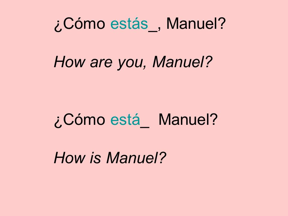 ¿Cómo estás_, Manuel How are you, Manuel ¿Cómo está_ Manuel How is Manuel