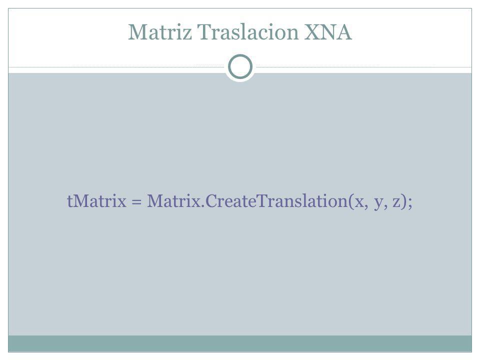 Matriz Traslacion XNA tMatrix = Matrix.CreateTranslation(x, y, z);