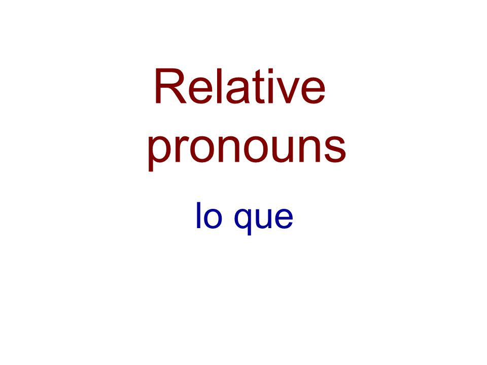 Relative pronouns lo que