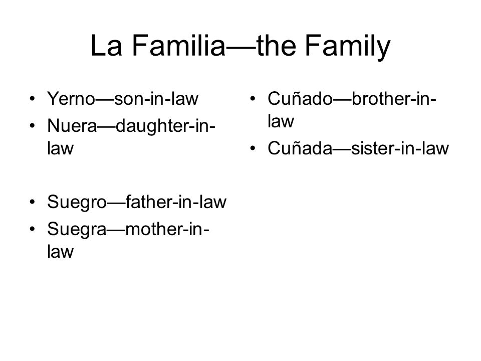 La Familiathe Family Yernoson-in-law Nueradaughter-in- law Suegrofather-in-law Suegramother-in- law Cuñadobrother-in- law Cuñadasister-in-law