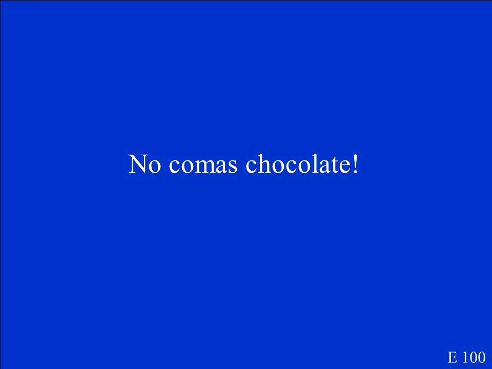 Dont eat chocolate! E 100