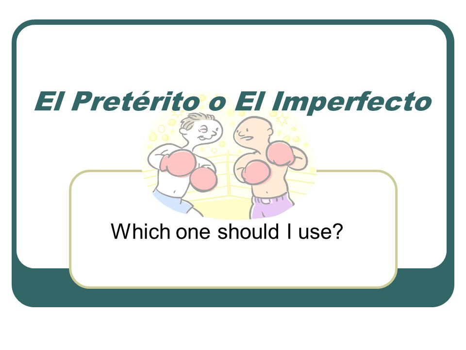 El Pretérito o El Imperfecto Which one should I use