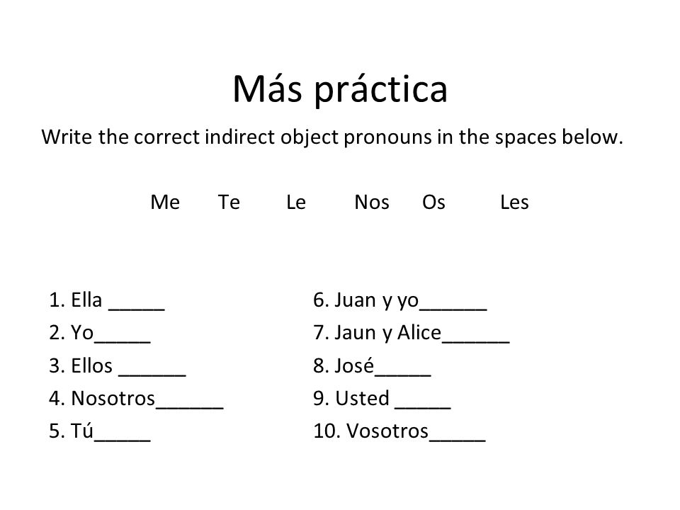 Más práctica Write the correct indirect object pronouns in the spaces below.