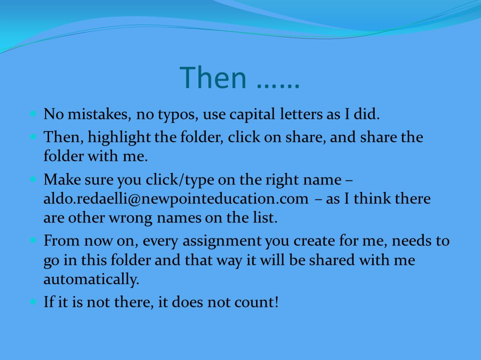 Then …… No mistakes, no typos, use capital letters as I did.