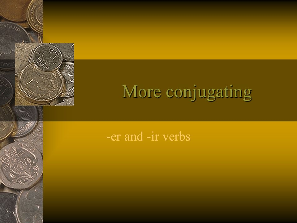 More conjugating -er and -ir verbs
