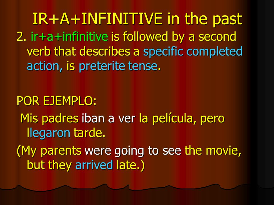 IR+A+INFINITIVE in the past 2.