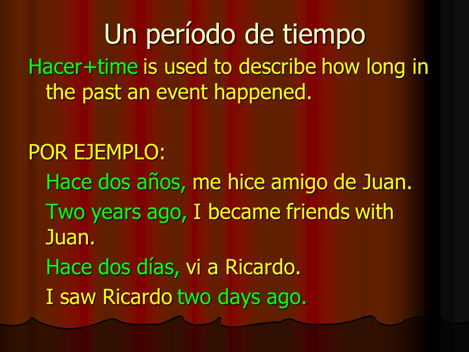 Un período de tiempo Hacer+time is used to describe how long in the past an event happened.