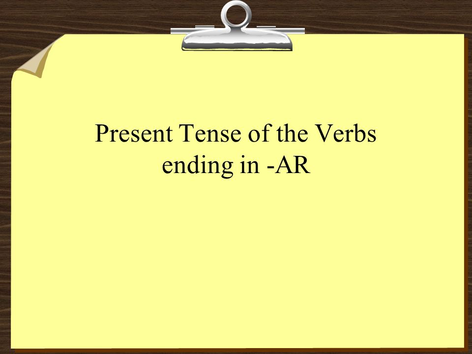 Present Tense of the Verbs ending in -AR