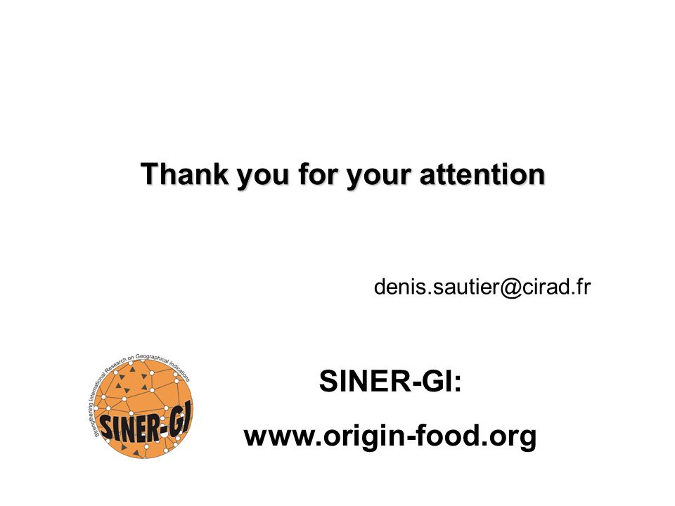 Thank you for your attention SINER-GI: www.origin-food.org denis.sautier@cirad.fr