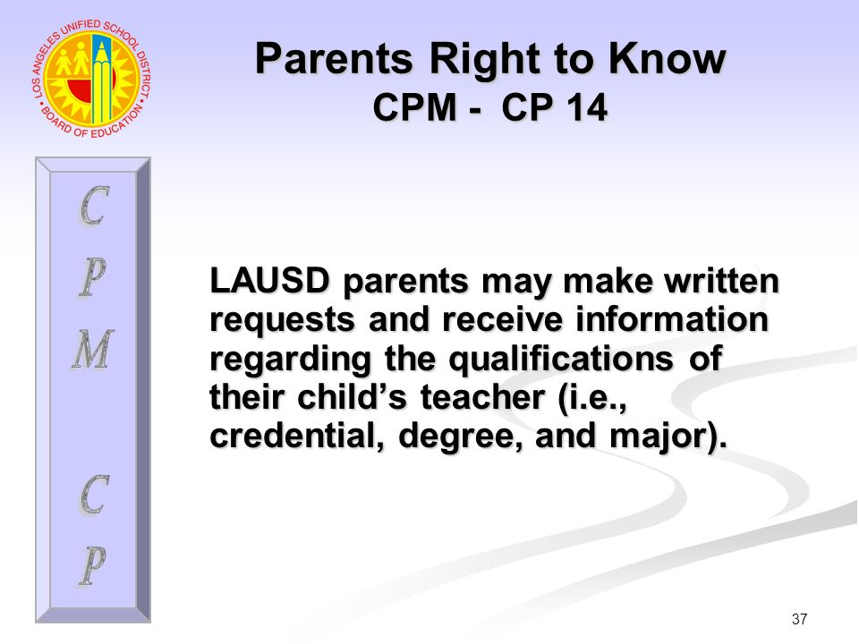 37 LAUSD parents may make written requests and receive information regarding the qualifications of their childs teacher (i.e., credential, degree, and major).