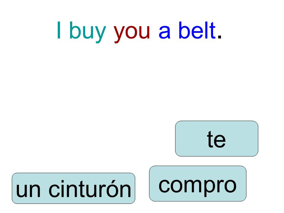 I buy you a belt. compro te un cinturón