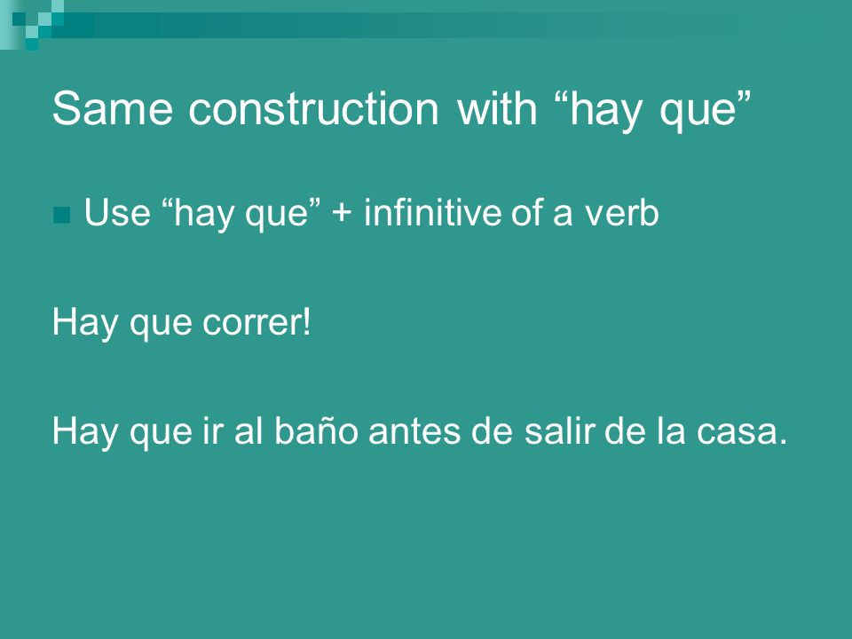 Same construction with hay que Use hay que + infinitive of a verb Hay que correr.