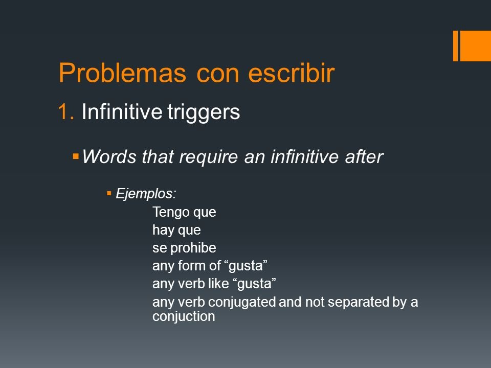 Problemas con escribir 1.Infinitive triggers Words that require an infinitive after Ejemplos: Tengo que hay que se prohibe any form of gusta any verb like gusta any verb conjugated and not separated by a conjuction