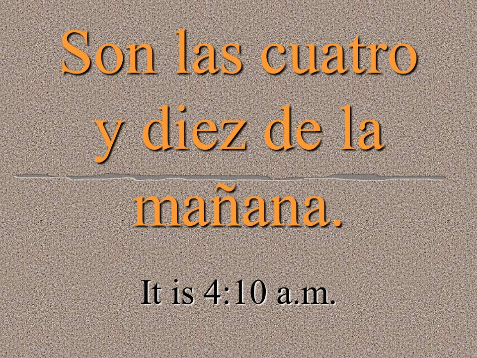 Son las tres y cincuenta y cinco. It is 3:55.