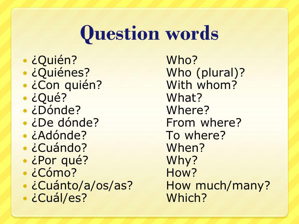 Question words ¿Quién Who. ¿Quiénes Who (plural).
