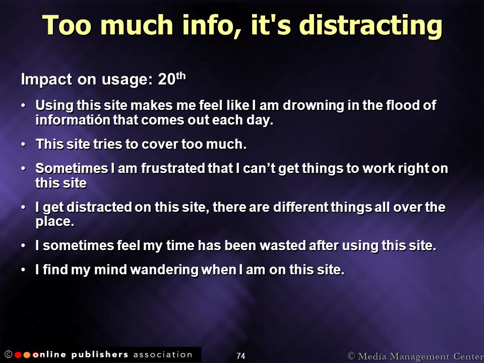 © Medía Management Center © 74 Too much info, it s distracting Impact on usage: 20 th Using this site makes me feel like I am drowning in the flood of informatión that comes out each day.Using this site makes me feel like I am drowning in the flood of informatión that comes out each day.