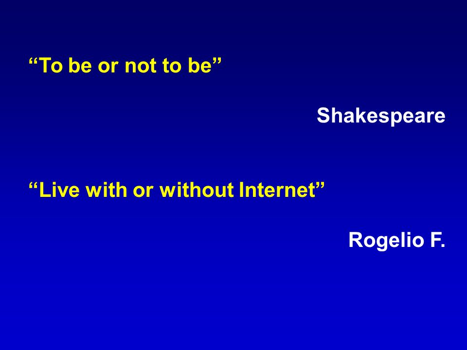 To be or not to be Shakespeare Live with or without Internet Rogelio F.