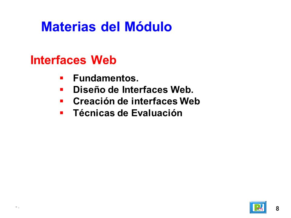 -. 8 Materias del Módulo Fundamentos. Diseño de Interfaces Web.