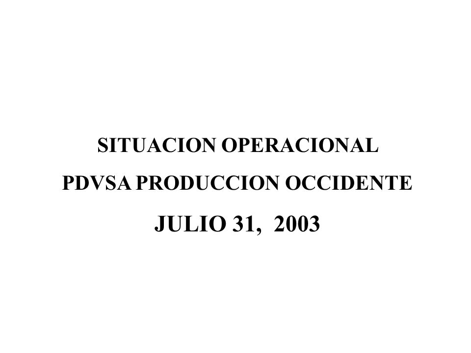 SITUACION OPERACIONAL PDVSA PRODUCCION OCCIDENTE JULIO 31, 2003