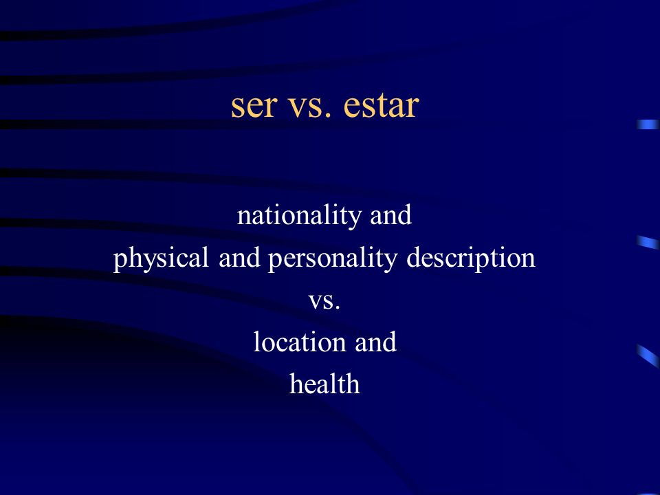 ser vs. estar nationality and physical and personality description vs. location and health