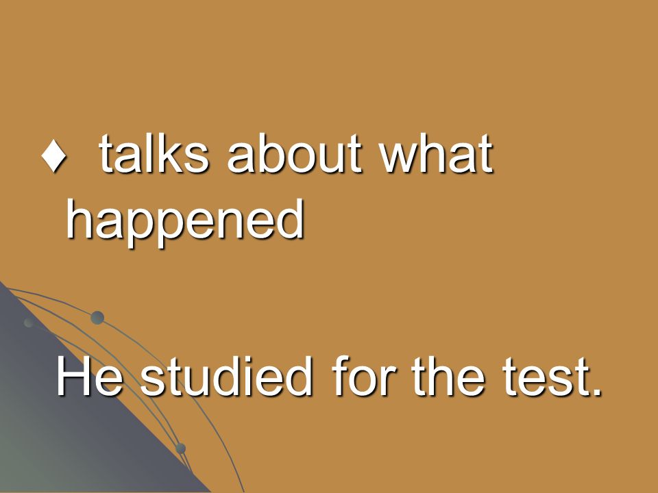 talks about what happened He studied for the test.