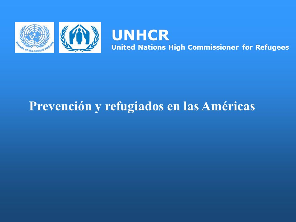 UNHCR United Nations High Commissioner for Refugees Prevención y refugiados en las Américas