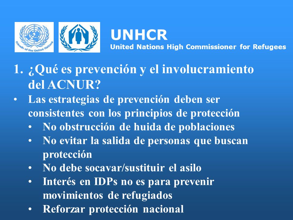UNHCR United Nations High Commissioner for Refugees 1.¿Qué es prevención y el involucramiento del ACNUR.