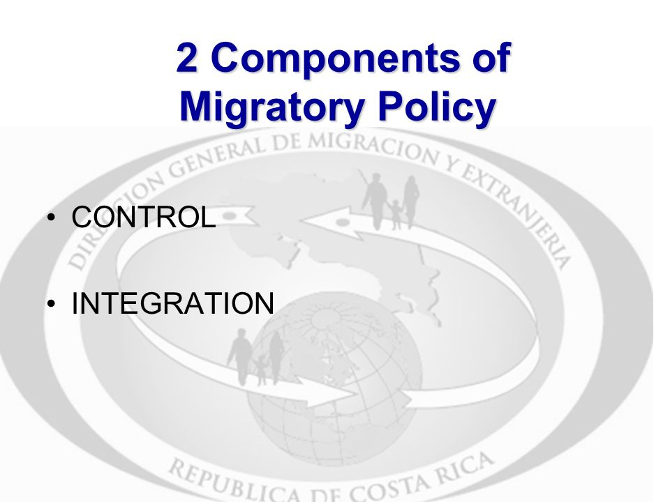 2 Components of Migratory Policy 2 Components of Migratory Policy CONTROL INTEGRATION