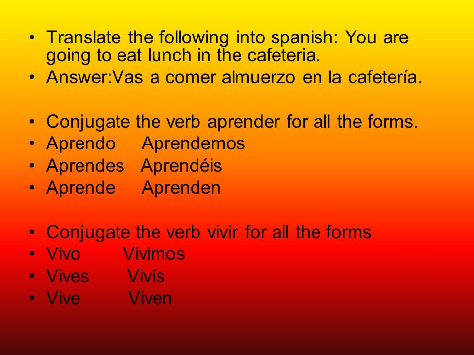 Translate the following into spanish: You are going to eat lunch in the cafeteria.