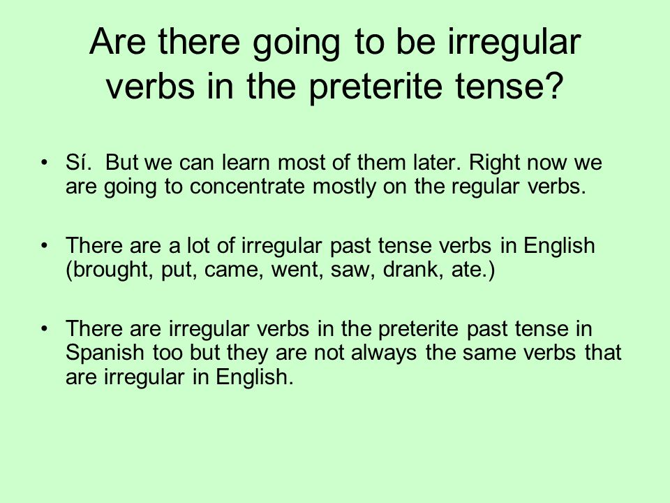 Are there going to be irregular verbs in the preterite tense.