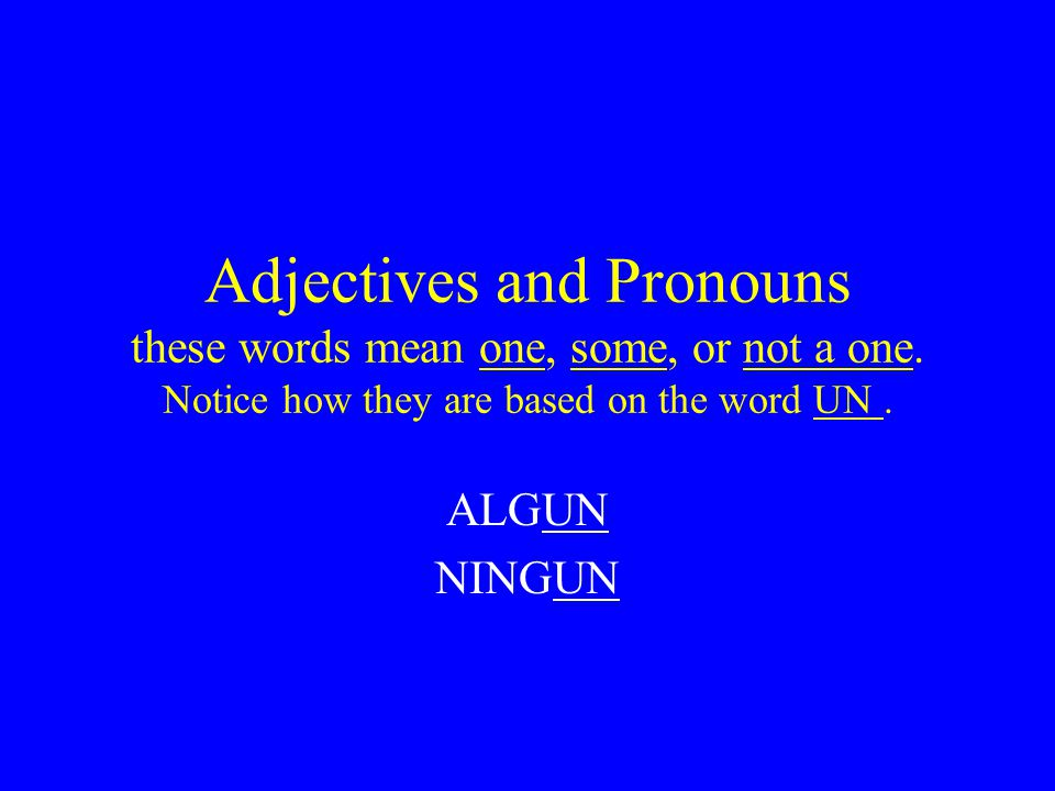 Adjectives and Pronouns these words mean one, some, or not a one.