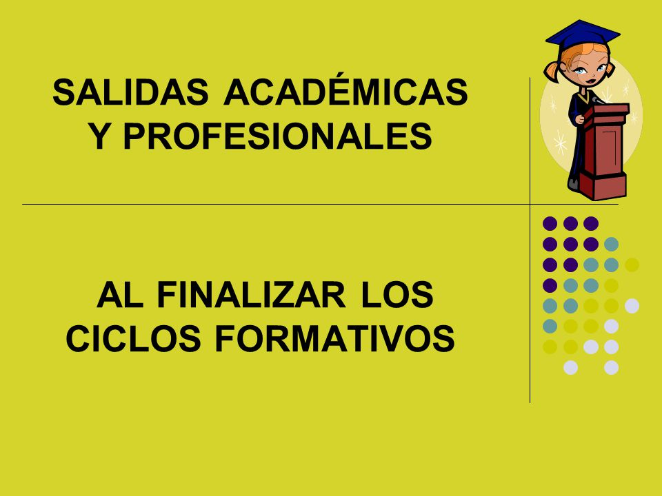 Salidas Académicas Y Profesionales Al Finalizar Los Ciclos