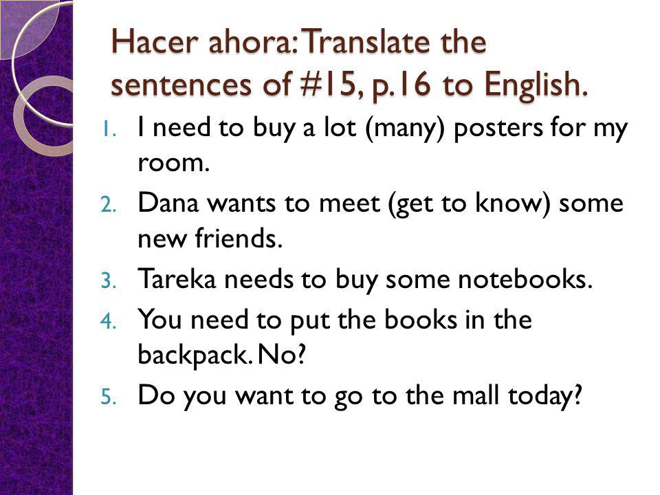 Hacer ahora: Translate the sentences of #15, p.16 to English.