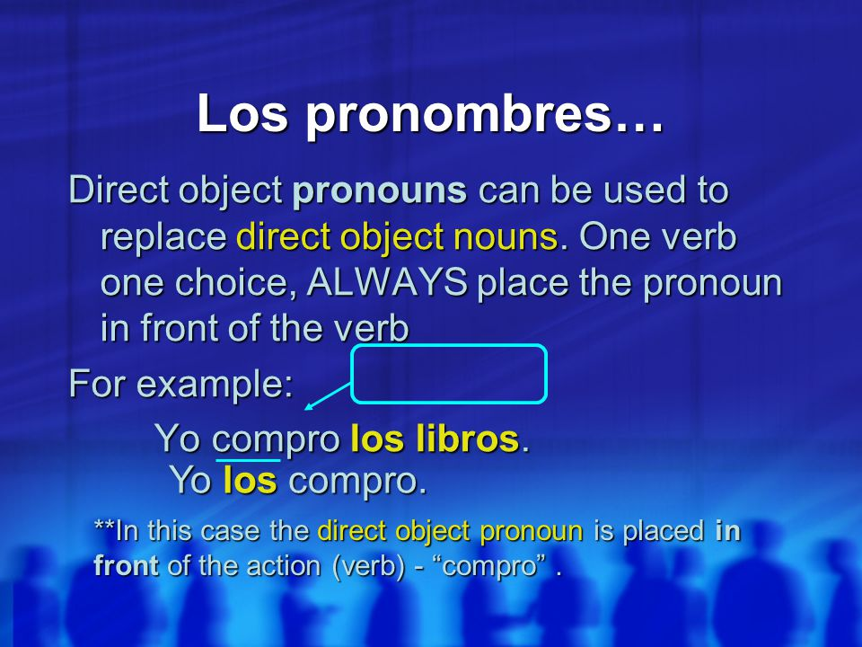 Los pronombres… Direct object pronouns can be used to replace direct object nouns.