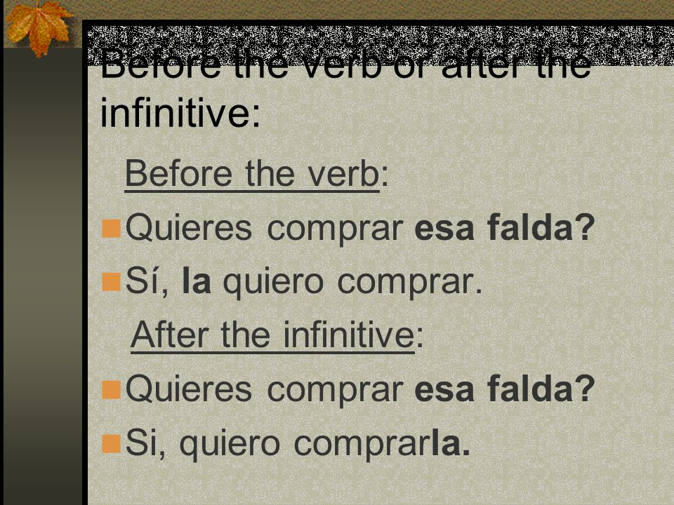 Before the Conjugated Verb Compras esos pantalones No, no los compro.