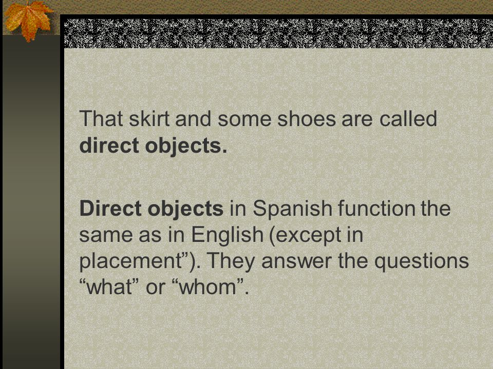 I – subject want-verb You- subject Bought-verb What is that skirt and some shoes