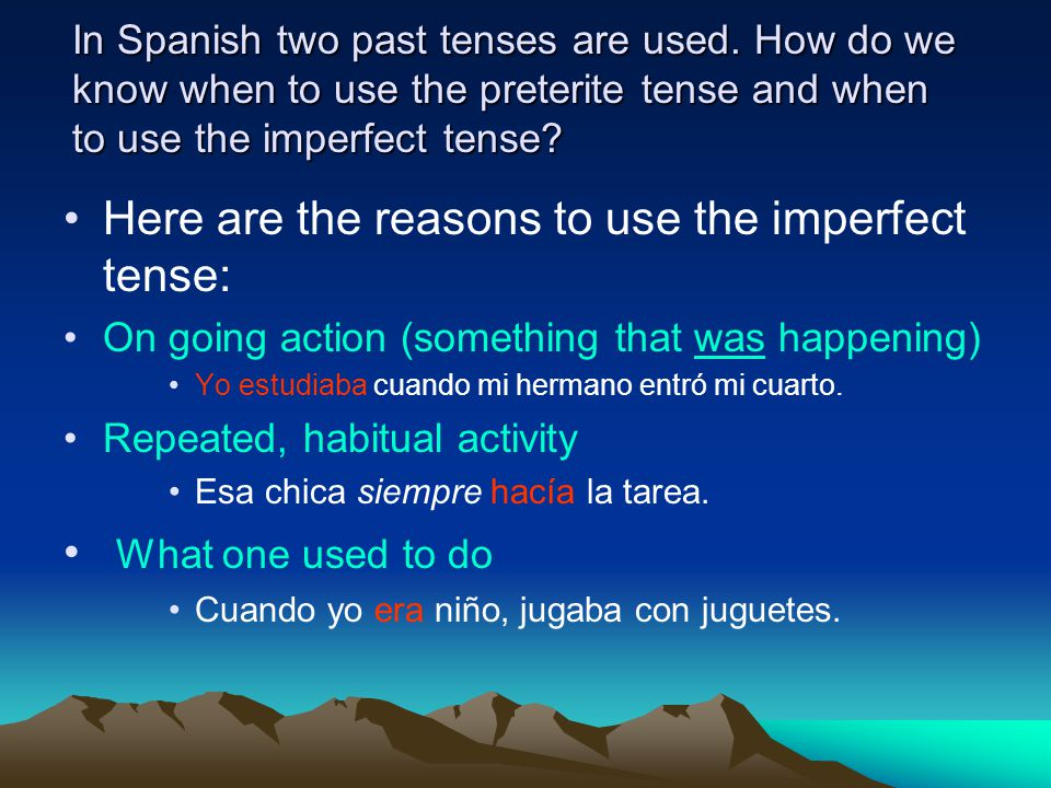 In Spanish two past tenses are used.