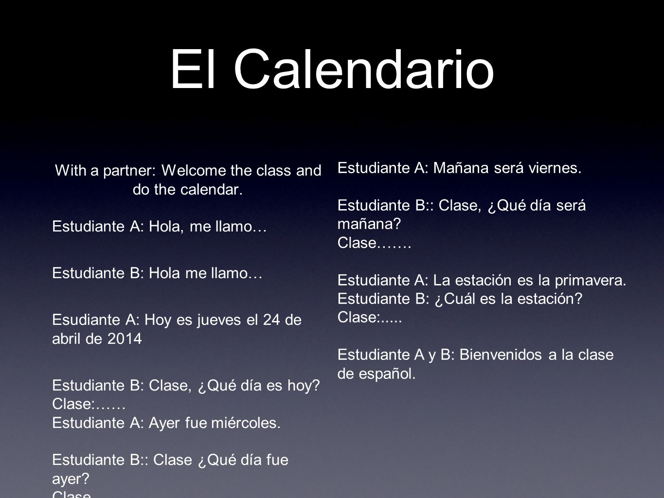 El Calendario With a partner: Welcome the class and do the calendar.