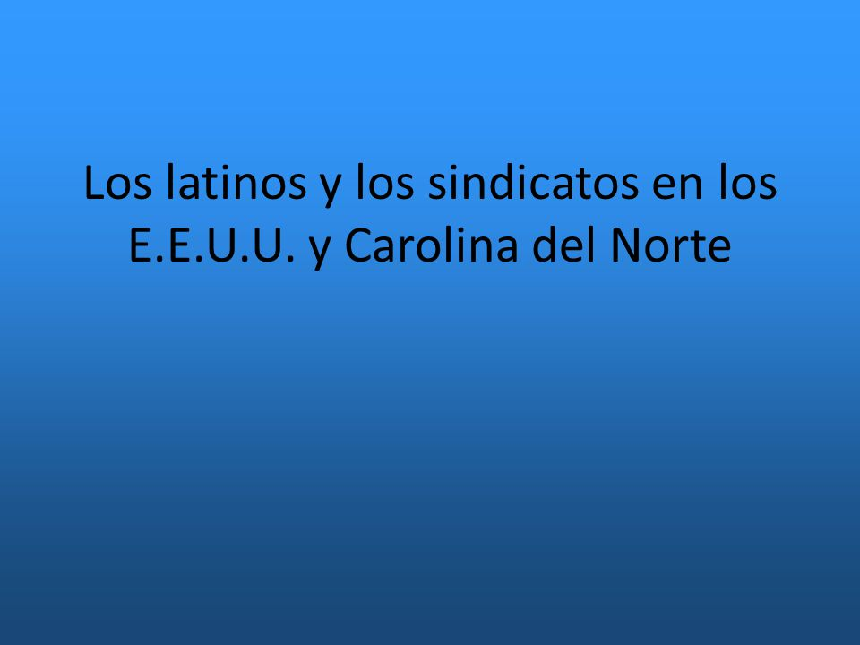 Los latinos y los sindicatos en los E.E.U.U. y Carolina del Norte