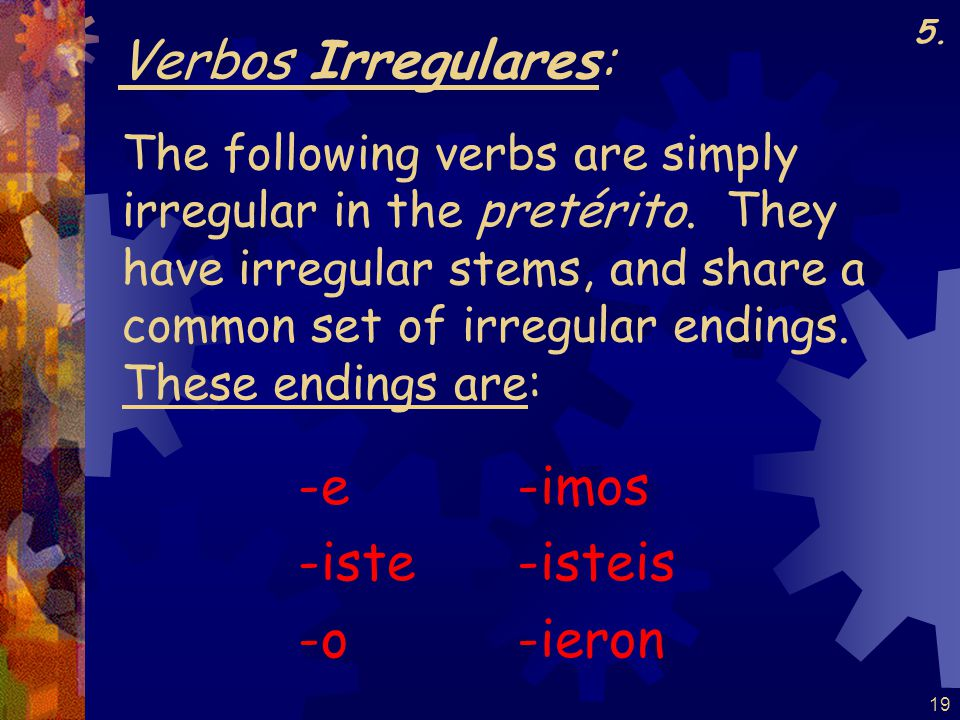 18 ** Unas notas importantes…: * reír / sonreír follow this rule, but they have accents on all forms except 3 rd plural * verbs with stems ending in –ñ drop the i in the 3 rd singular and plural * gruñir / ceñir / reñir