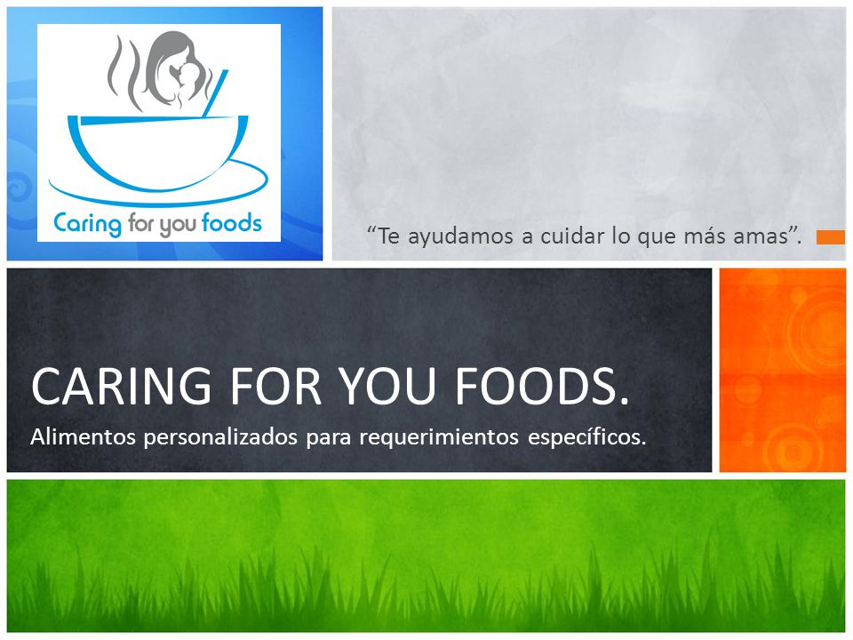 Te ayudamos a cuidar lo que más amas . CARING FOR YOU FOODS.