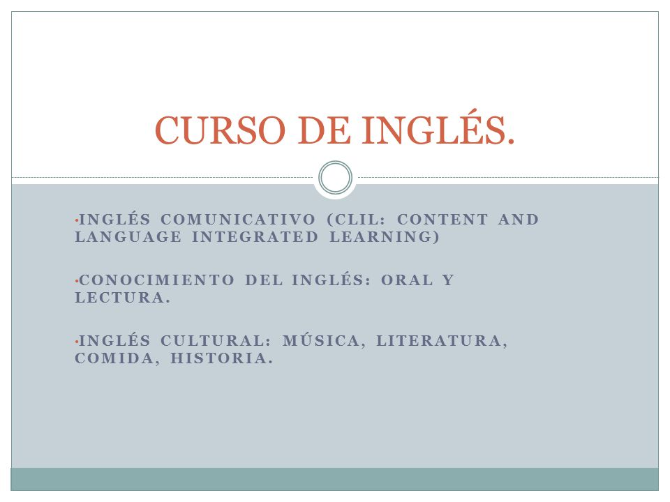 INGLÉS COMUNICATIVO (CLIL: CONTENT AND LANGUAGE INTEGRATED LEARNING) CONOCIMIENTO DEL INGLÉS: ORAL Y LECTURA.